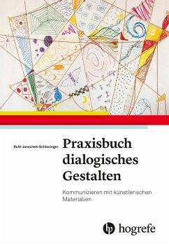 Praxisbuch dialogisches Gestalten - Janschek-Schlesinger, Ruth