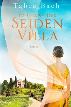 Im Glanz der Seidenvilla / Seidenvilla-Saga Bd.2 - Bach, Tabea