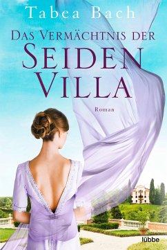 Das Vermächtnis der Seidenvilla / Seidenvilla-Saga Bd.3 - Bach, Tabea
