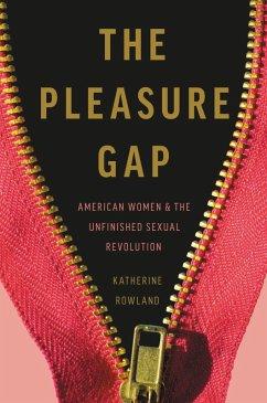 The Pleasure Gap (eBook, ePUB) - Rowland, Katherine