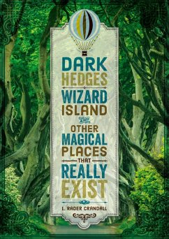 Dark Hedges, Wizard Island, and Other Magical Places That Really Exist (eBook, ePUB) - Crandall, L. Rader