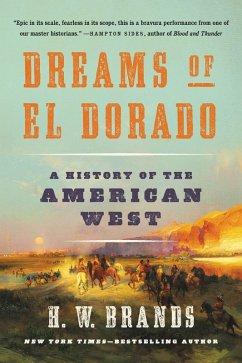 Dreams of El Dorado (eBook, ePUB) - Brands, H. W.