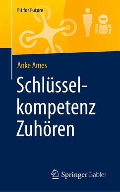 Schlüsselkompetenz Zuhören - Ames, Anke