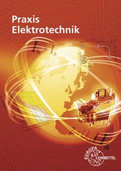 Praxis Elektrotechnik - Braukhoff, Peter; Feustel, Bernd; Käppel, Thomas; Neumann, Ronald; Tkotz, Klaus