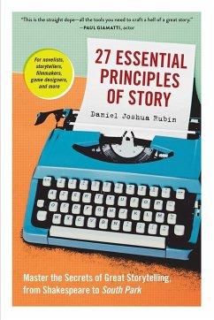 27 Essential Principles of Story - Rubin, Daniel J; Rubin, Daniel Joshua
