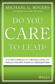 Do You Care to Lead?: A 5-Part Formula for Creating Loyal and Results-Focused Teams and Organizations