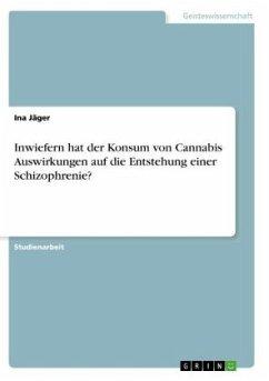 Inwiefern hat der Konsum von Cannabis Auswirkungen auf die Entstehung einer Schizophrenie?
