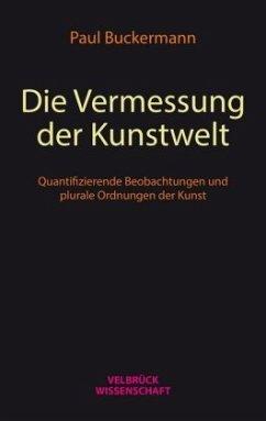 Die Vermessung der Kunstwelt - Buckermann, Paul