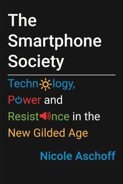 The Smartphone Society: Technology, Power, and Resistance in the New Gilded Age - Aschoff, Nicole