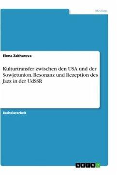 Kulturtransfer zwischen den USA und der Sowjetunion. Resonanz und Rezeption des Jazz in der UdSSR