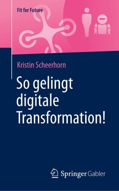 So gelingt digitale Transformation! - Scheerhorn, Kristin