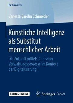 Künstliche Intelligenz als Substitut menschlicher Arbeit - Schmieder, Vanessa Carolin