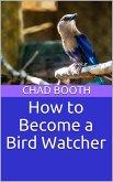 How to Become a Bird Watcher (eBook, ePUB)