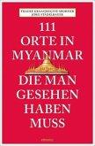 111 Orte in Myanmar, die man gesehen haben muss (Mängelexemplar)