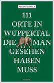 111 Orte in Wuppertal, die man gesehen haben muss (Mängelexemplar)