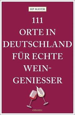 111 Orte in Deutschland für echte Weingenießer (Mängelexemplar) - Mayer, HP
