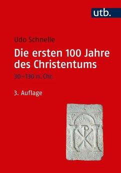Die ersten 100 Jahre des Christentums 30-130 n. Chr. - Schnelle, Udo