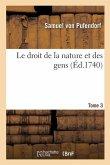 Le Droit de la Nature Et Des Gens. Tome 3: Système Général Des Principes Les Plus Importans de la Morale, La Jurisprudence Et La Politique