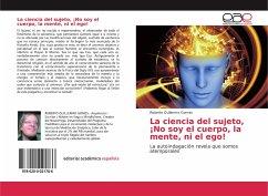 La ciencia del sujeto, ¡No soy el cuerpo, la mente, ni el ego!