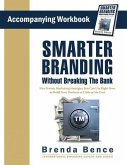 Smarter Branding Without Breaking the Bank - Workbook: Five Proven Marketing Strategies You Can Use Right Now to Build Your Business at Little or No C