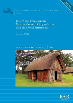 Pattern and Process in the Material Culture of Anglo-Saxon Non-elite Rural Settlements - Lewis, Hana