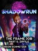 Shadowrun: The Frame Job, Part 5: Zipfile (Shadowrun Novella) (eBook, ePUB)
