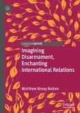 Imagining Disarmament, Enchanting International Relations (eBook, PDF)