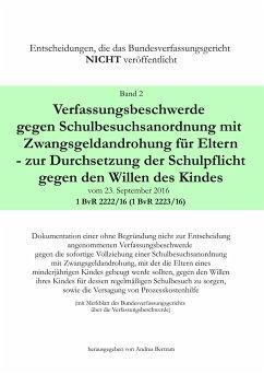 Verfassungsbeschwerde gegen Schulbesuchsanordnung mit Zwangsgeldandrohung für Eltern - zur Durchsetzung der Schulpflicht gegen den Willen des Kindes vom 23.September 2016 - 1 BvR 2222/16 (1 BvR 2223/16)