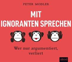 Mit Ignoranten sprechen, 1 Audio-CD - Modler, Peter