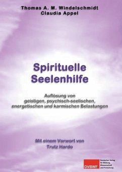 Spirituelle Seelenhilfe - Windelschmidt, Thomas A. M.