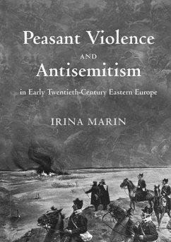 Peasant Violence and Antisemitism in Early Twentieth-Century Eastern Europe - Marin, Irina
