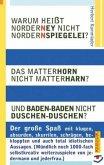 Warum heißt Norderney nicht Nordernspiegelei? Das Matterhorn nicht Matterharn? Und Baden-Baden nicht Duschen-Duschen?
