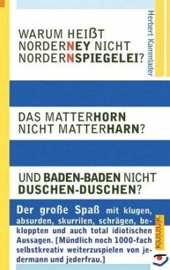 Warum heißt Norderney nicht Nordernspiegelei? Das Matterhorn nicht Matterharn? Und Baden-Baden nicht Duschen-Duschen? - Kammlader, Herbert