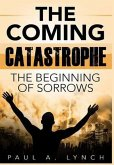 The Coming Catastrophe: The Beginning Of Sorrow (eBook, ePUB)