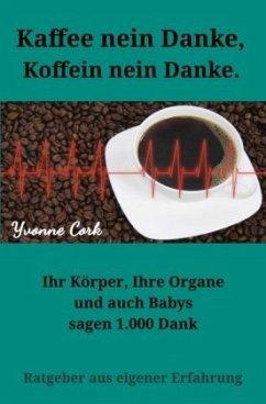 Kaffee nein Danke, Koffein nein Danke.