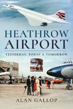 Heathrow Airport: Yesterday, Today and Tomorrow - Gallop, Alan
