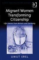 Migrant Women Transforming Citizenship - Erel, Umut