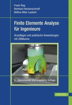Finite Elemente Analyse für Ingenieure (eBook, PDF) - Rieg, Frank; Hackenschmidt, Reinhard; Alber-Laukant, Bettina