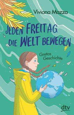 Jeden Freitag die Welt bewegen - Gretas Geschichte - Mazza, Viviana