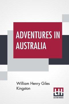 Adventures In Australia - Kingston, William Henry Giles