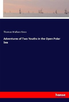 Adventures of Two Youths in the Open Polar Sea - Knox, Thomas Wallace