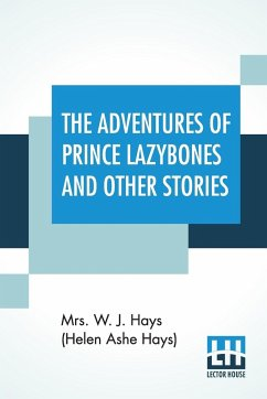 The Adventures Of Prince Lazybones And Other Stories - Hays (Helen Ashe Hays), W. J.