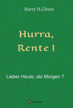 Hurra Rente ! Lieber Heute, als Morgen ! (eBook, ePUB) - H. Clever, Harry