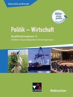 Kolleg Politik u. Wirtschaft 13 (eA + gA) Qualiphase Niedersachsen - Bretschneider, Jana; Ringe, Kersten; Thiedig, Oliver; Weber, Jan; Wessel, Bernd