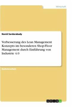 Verbesserung des Lean Management Konzepts im besonderen Shop-Floor Management durch Einführung von Industrie 4.0