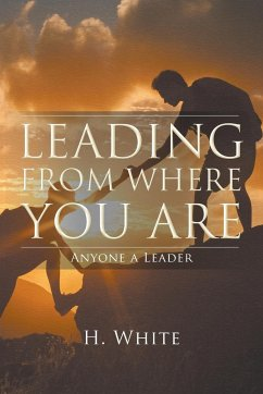 Leading From Where You Are - White, H.