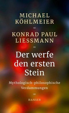 Der werfe den ersten Stein (eBook, ePUB) - Köhlmeier, Michael; Liessmann, Konrad Paul