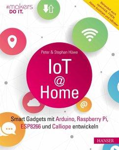 IoT at Home (eBook, ePUB) - Hüwe, Peter; Hüwe, Stephan