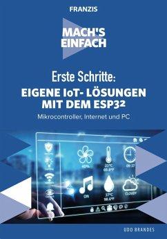 Erste Schritte: Eigene IoT-Lösungen mit dem ESP32 (eBook, PDF) - Brandes, Udo