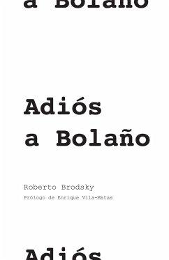 Adiós a Bolaño - Brodsky, Roberto